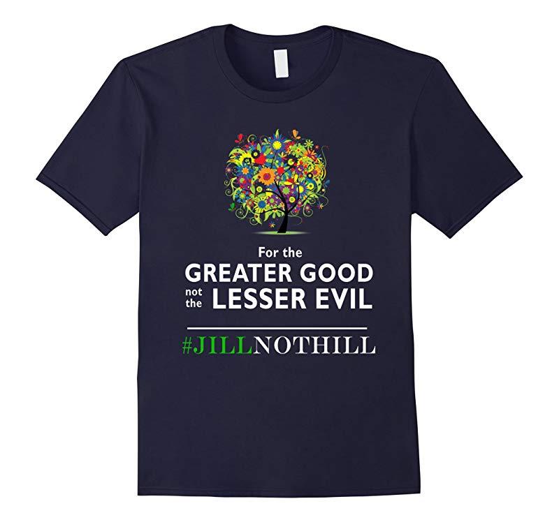 Jill Stein For the greater good not the lesser evil T-Shirt-RT