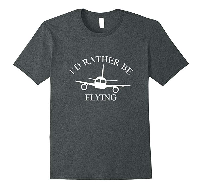 I'd Rather Be Flying An Airplane Pilot T-Shirt-RT