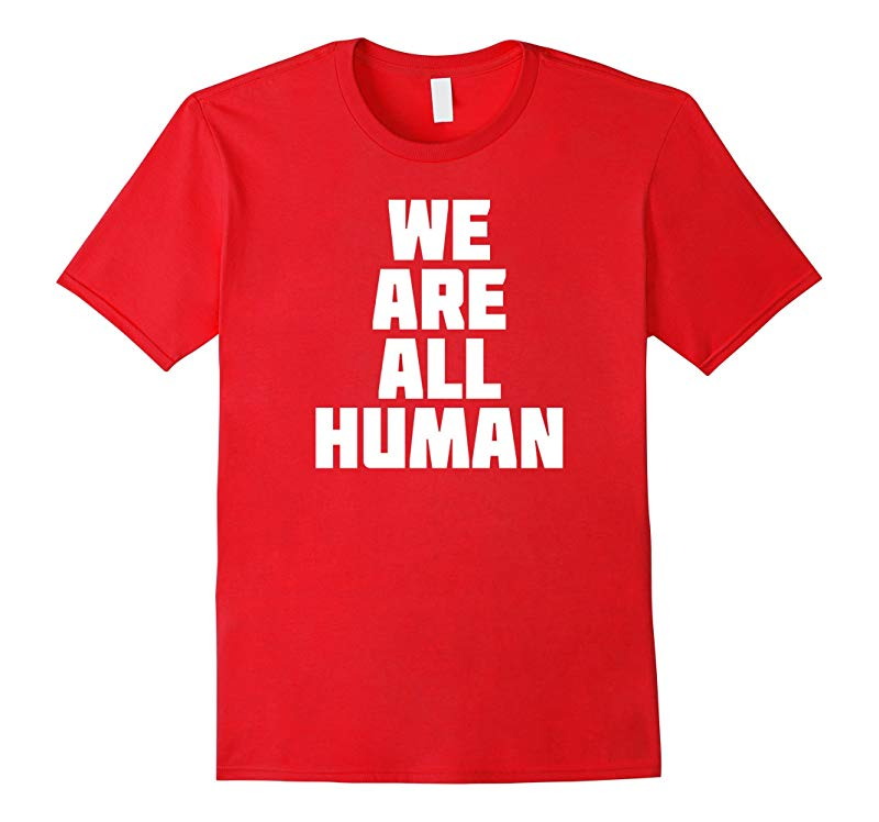 We Are All Human  Equality Novelty T-Shirt-CD