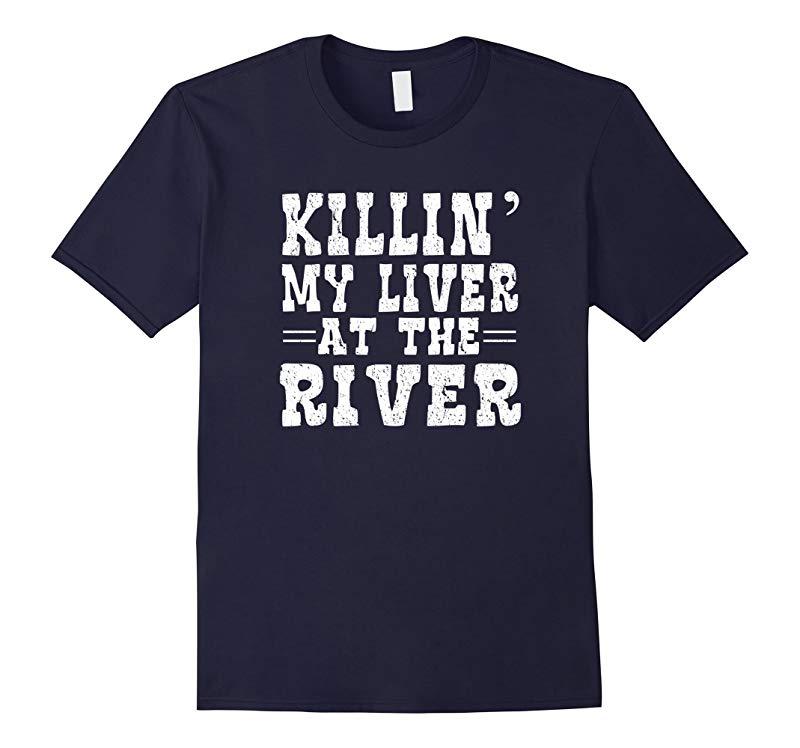 Killin My Liver At The River Tshirt Float Camping Vacation-RT
