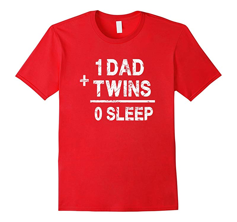 1 Dad Plus Twins Equals 0 Sleep - Funny Twin Parent T Shirt-RT