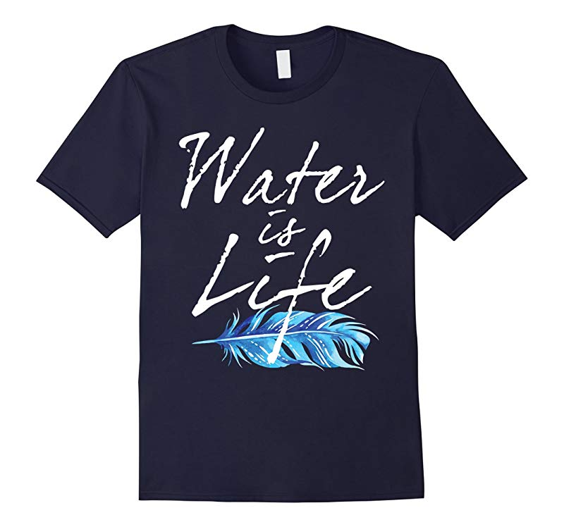 Water Is Life - Love Water Not Oil No Pipelines T Shirt-RT