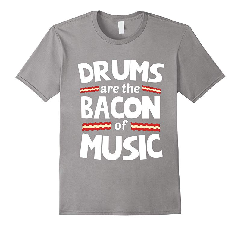 Drums are the Bacon of Music Funny T-Shirt Drummer-RT