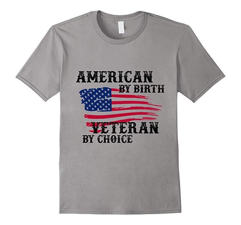 American By Birth Veteran By Choice T Shirt  Veteran Shirt-RT