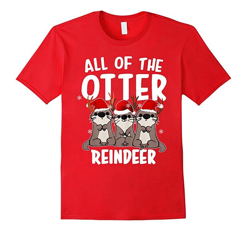 All of The Otter Reindeer tshirt Funny Gift Christmas shirt-RT