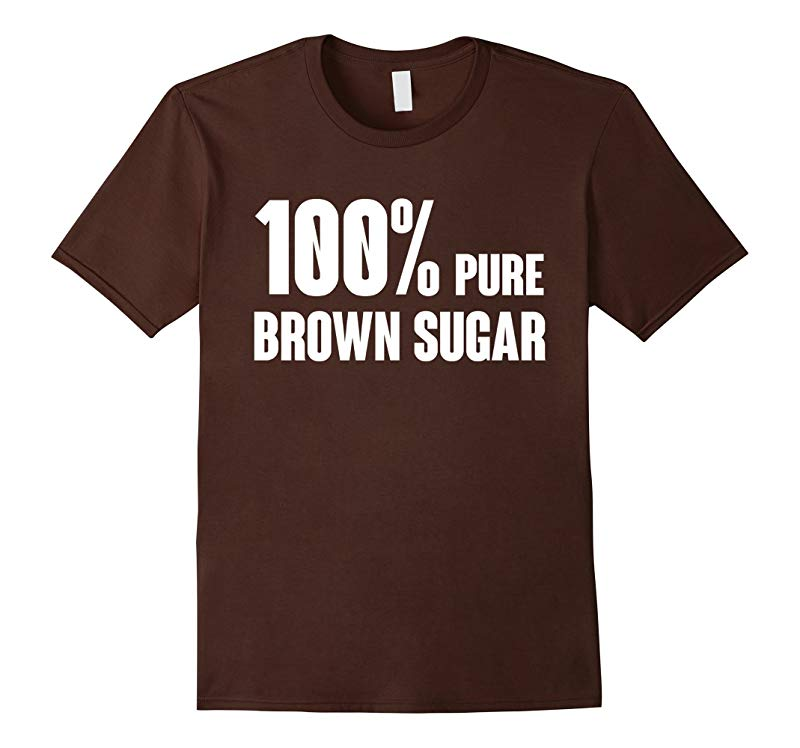 100% pure brown sugar T shirt - Best gift for Men Women-CL