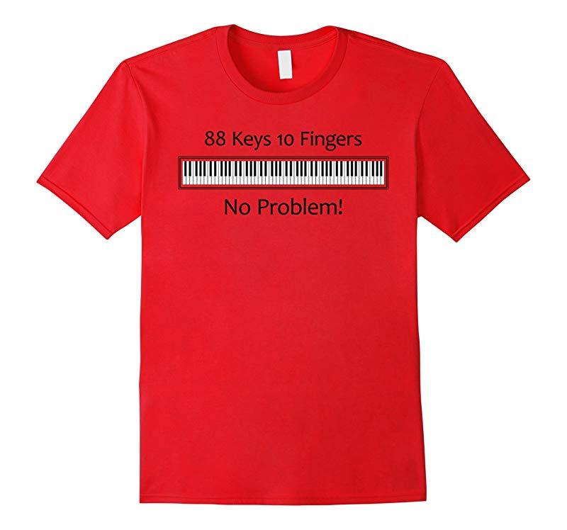 88 Keys 10 Fingers No Problem Piano Keyboard T Shirt-RT