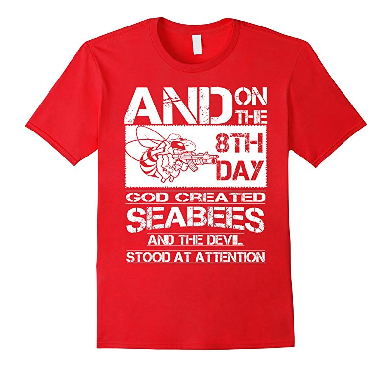 Seabee T-shirt  and on the 8th day god created SEABEES and-RT