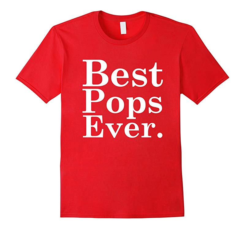Fathers Day Gift T-Shirts - Best Pops Ever Dad Daddy Papa T-RT