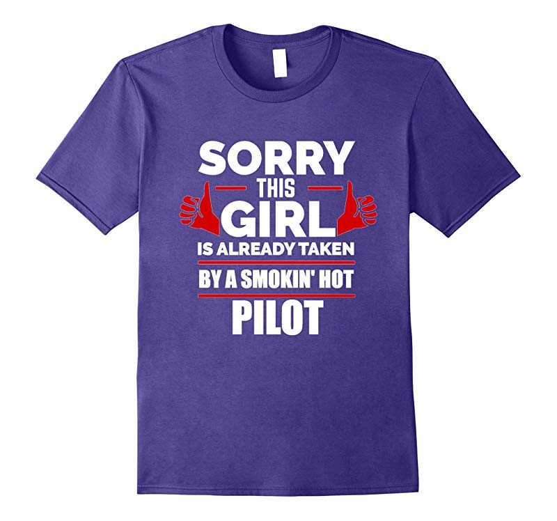 Sorry This Girl is Taken by Smoking Hot Pilot T-shirt Gift-RT