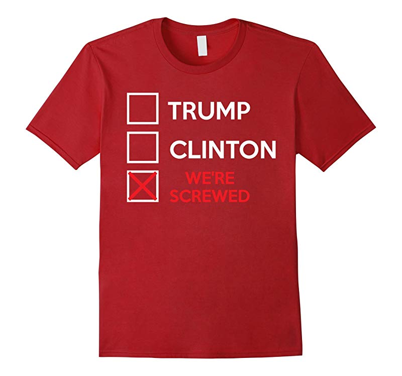 Trumps Clinton Were Screwed 2016 Shirt-RT