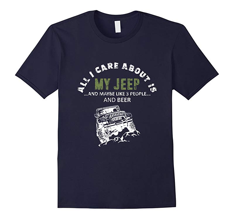 All I care about is my Jeep and maybe 3 other people T-Shirt-RT