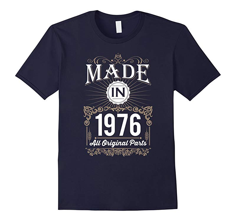 40th Birthday Shirts - Made In 1976 All Original Parts-RT