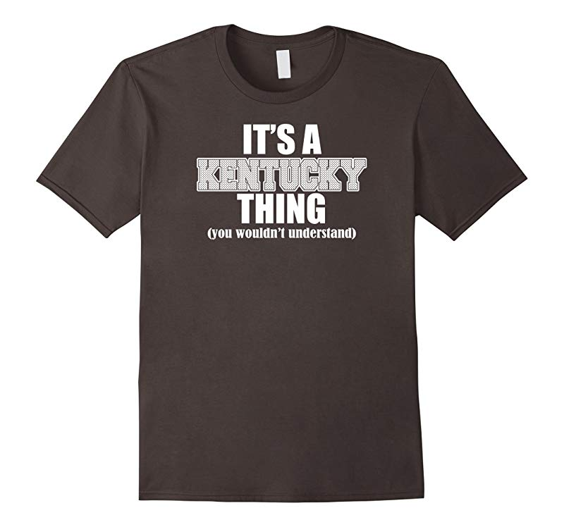 Its a Kentucky Thing You Wouldn't Understand Funny T-Shirt-RT