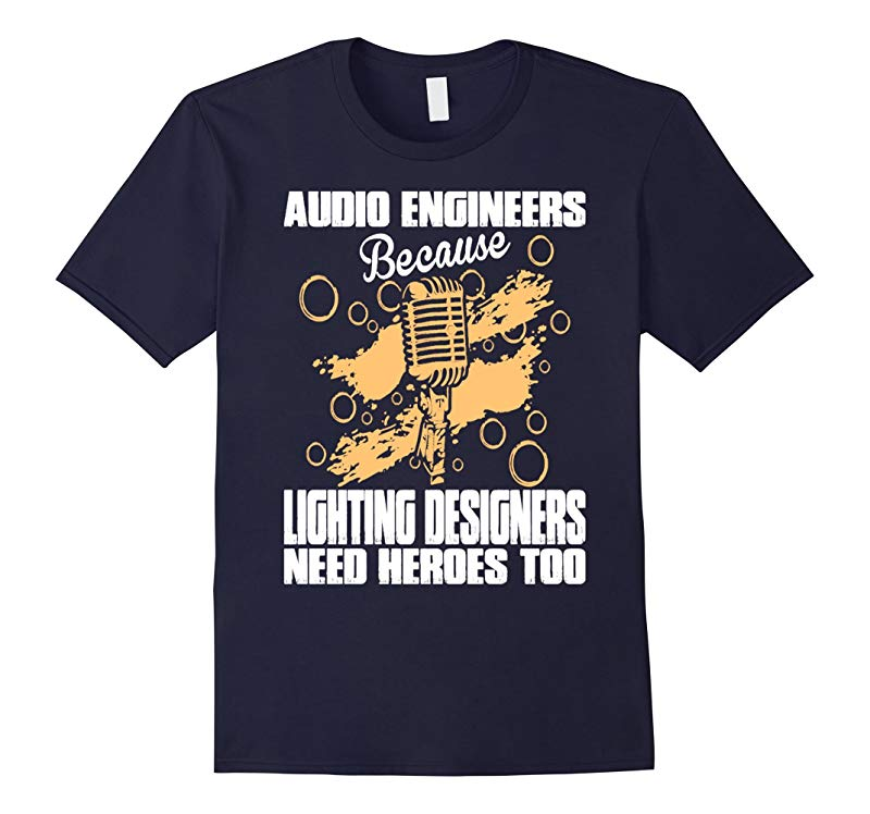 Audio Engineer Because Lighting Designer Need Hero T-shirt-RT