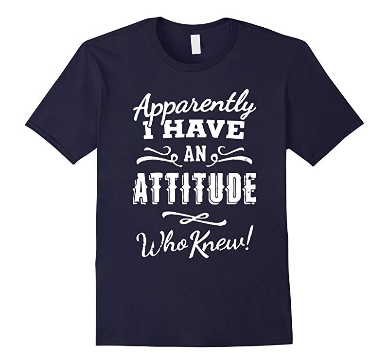 Apparently I have an Attitude who knew t shirt-RT