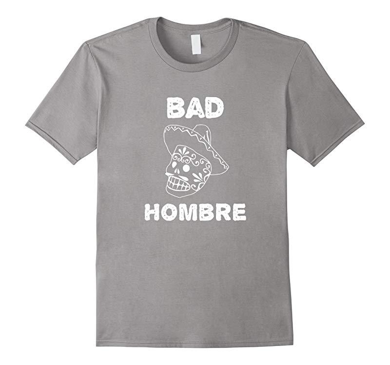 Bad Hombre T-Shirt Trump Hillary Presidential Debate Gaff-RT