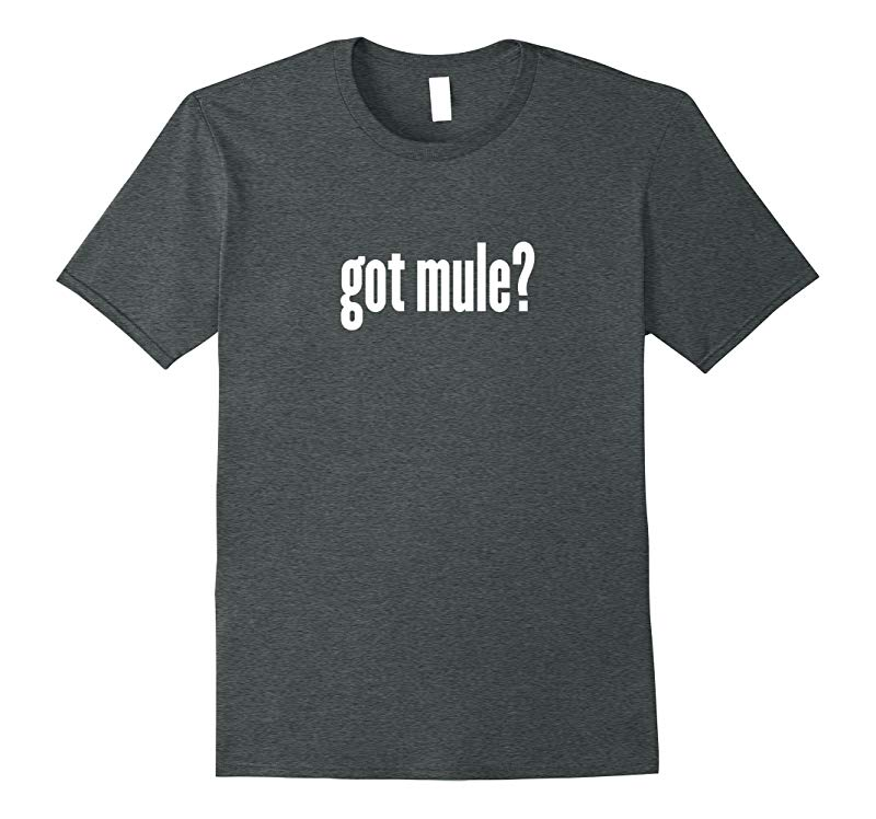 Got Mule? T-Shirt - Funny Mule Shirt-Art
