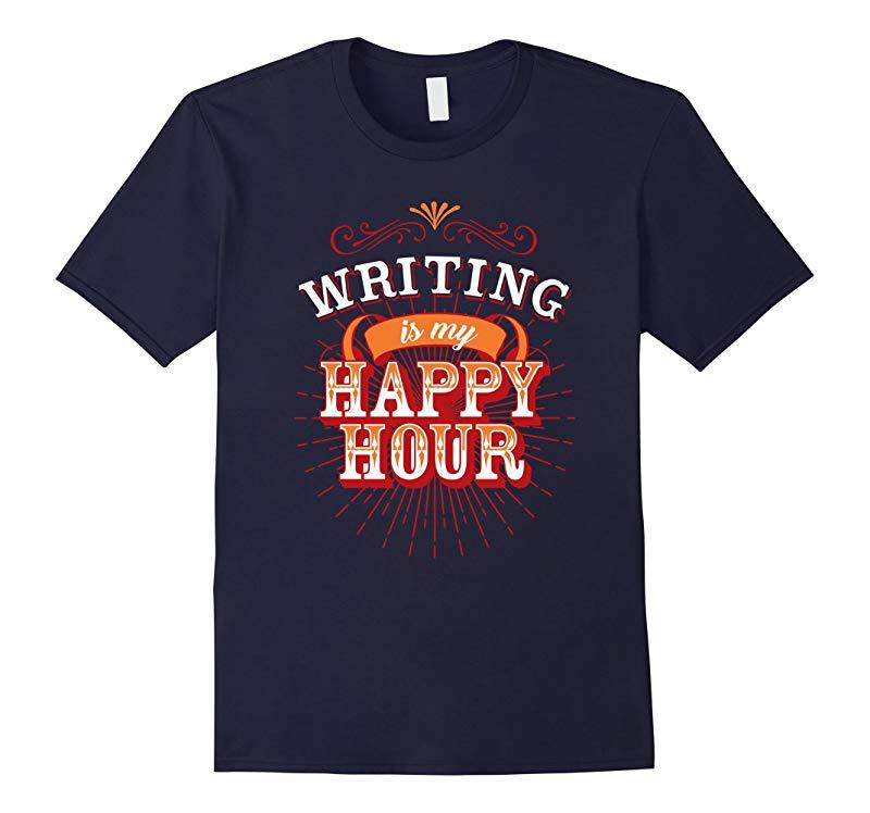 Writer T Shirt Writing is my Happy Hour-RT
