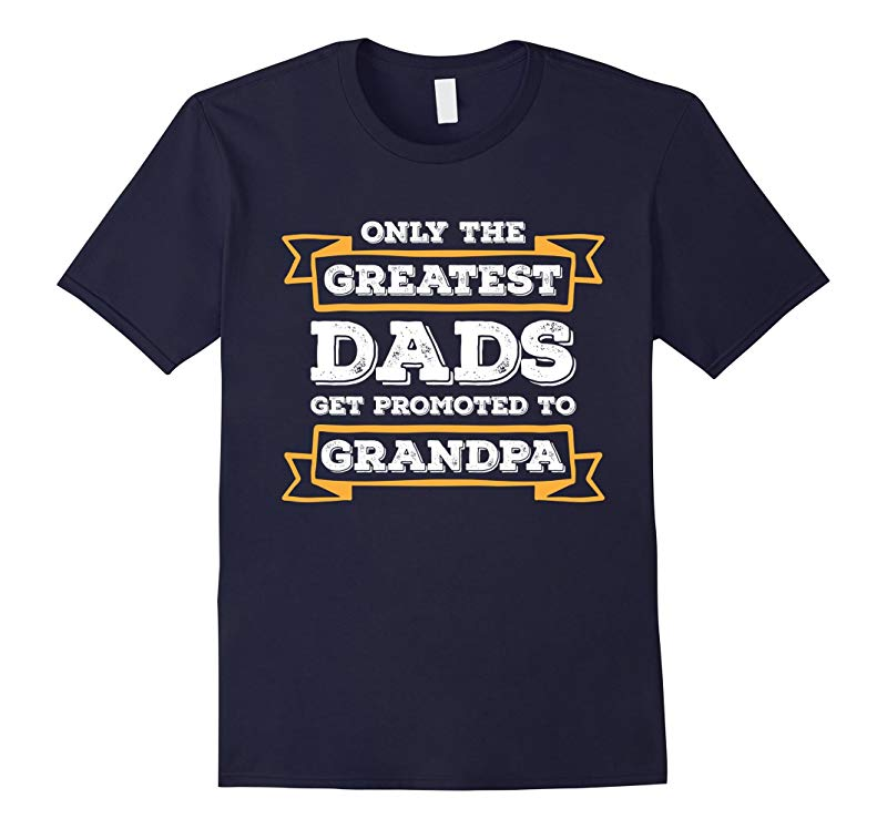 Mens Only Greatest Dads Get Promoted To Grandpa Shirt-RT