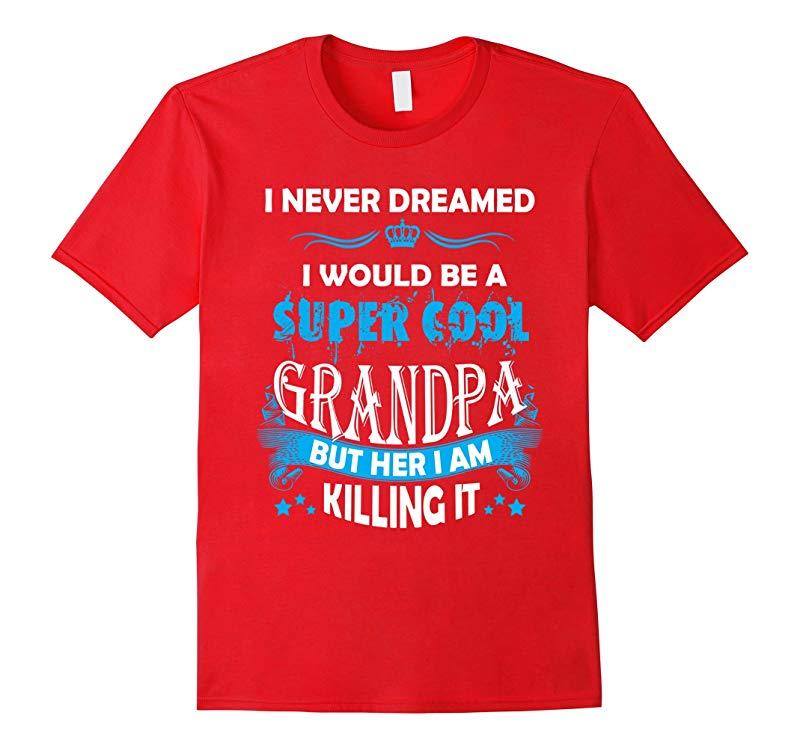 I never Dreamed I would be a Super Cool Grandpa T-shirts-Vaci