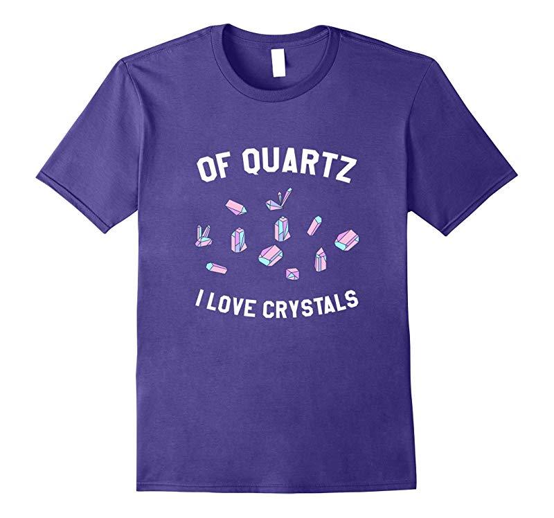Of Quartz I Love Crystals Tee Funny Geology T-Shirt-TD