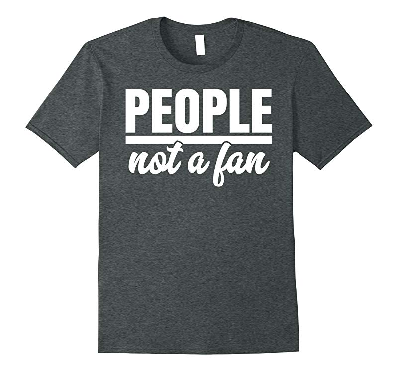People Not A Fan t-shirt-PL