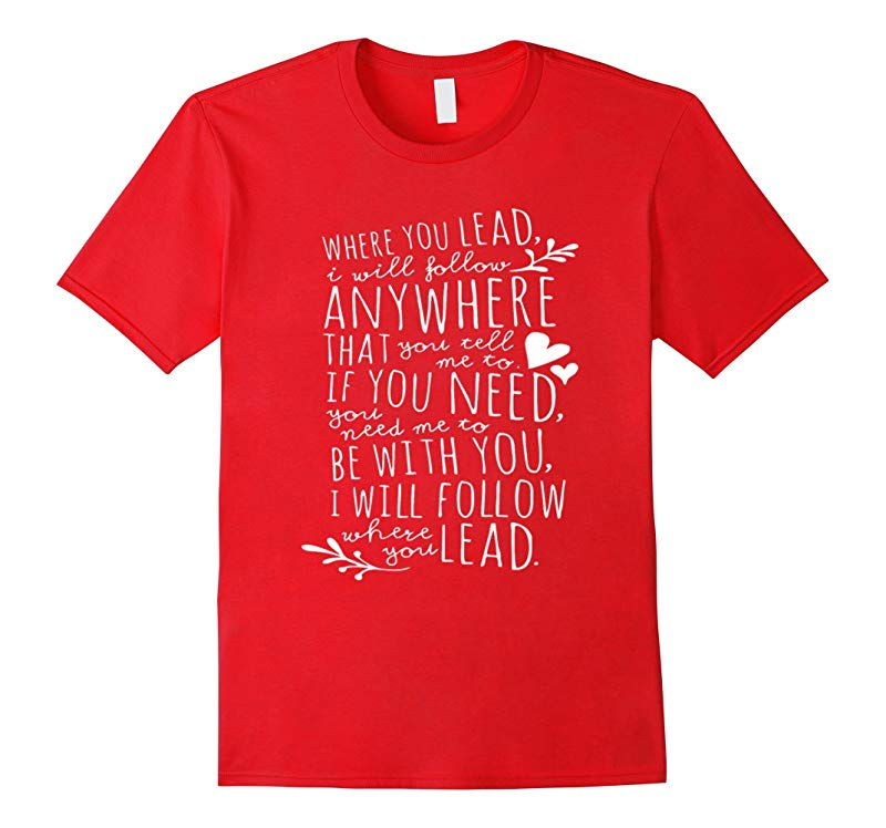 Where you lead I will follow shirt-RT