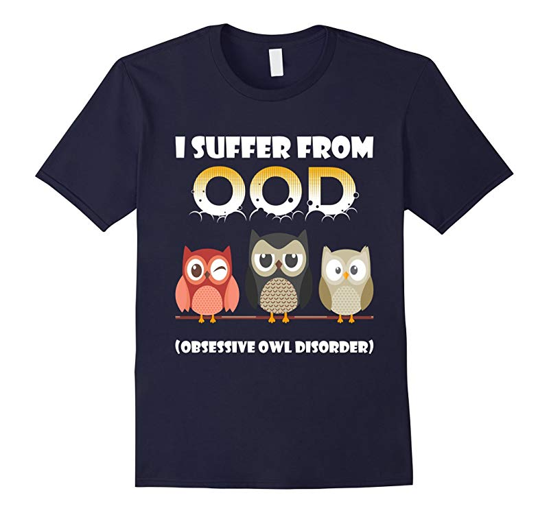 I Suffer From Ood Obsessive Owl Disorder Funny Shirts-RT