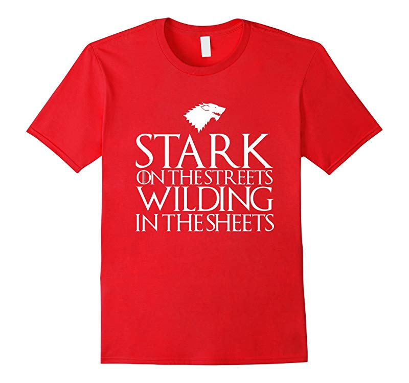 Stark In The Streets Wildling In The Sheets Cool T-Shirt-RT