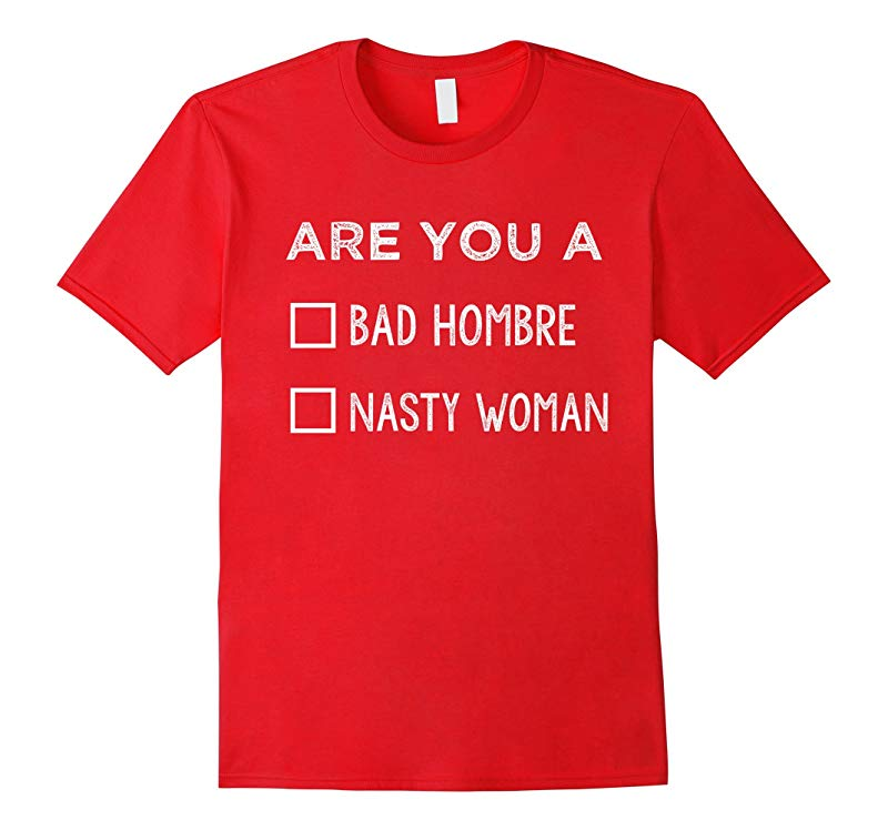 A bad hombre or a nasty woman Shirt-RT