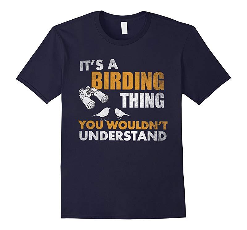 Bird Watching Birding Gift TShirt Its A Birding Thing Shirt-RT