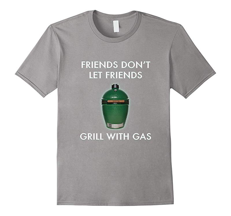 Friends Dont Let Friends Grill With Gas Big Green Egg Shirt-RT