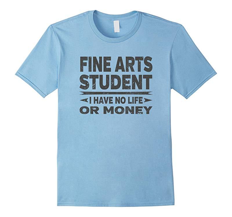Fine Arts College Student Funny No Money T-shirt-RT
