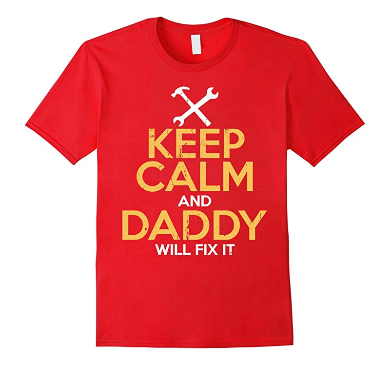 Keep Calm and Daddy Will Fix It T-Shirt-RT