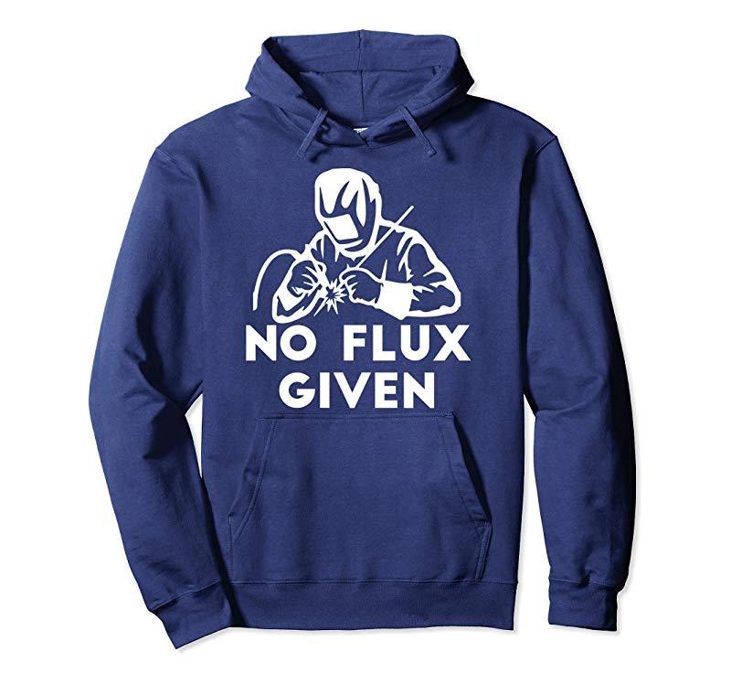 Funny Welder Hoodie No Flux Given Welding Dad- TPT