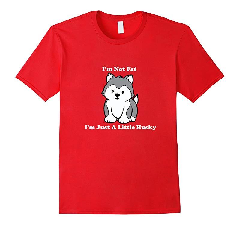 I'm Not fat I'm Just A Little Husky shirt-RT