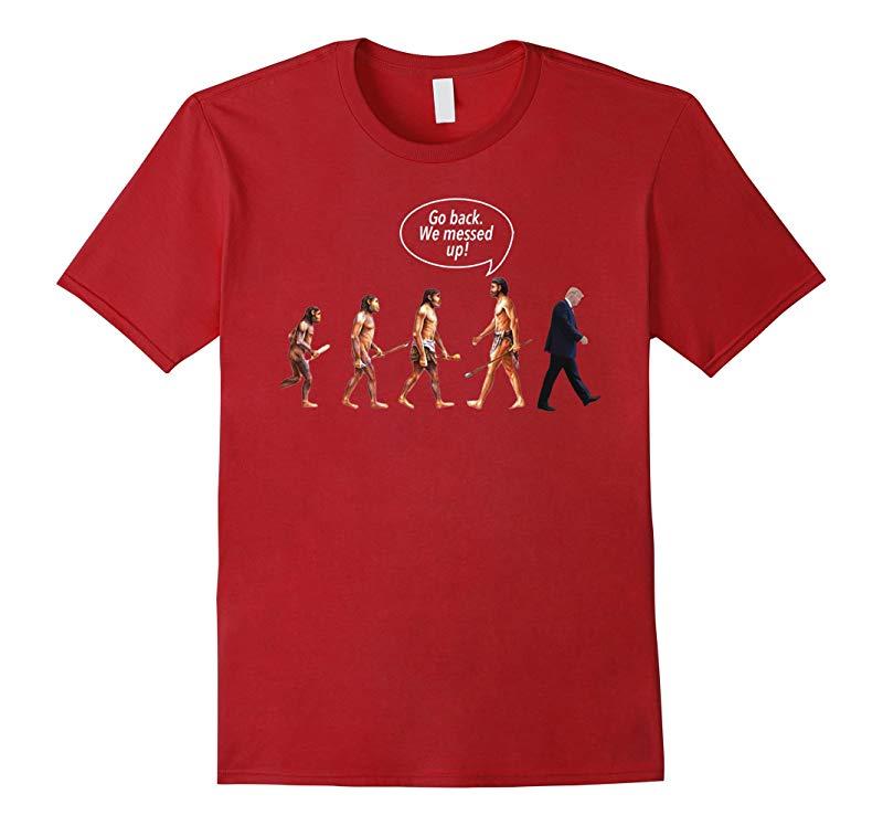 Go Back We Messed Up Trump Evolution Funny Parody T Shirt-Art
