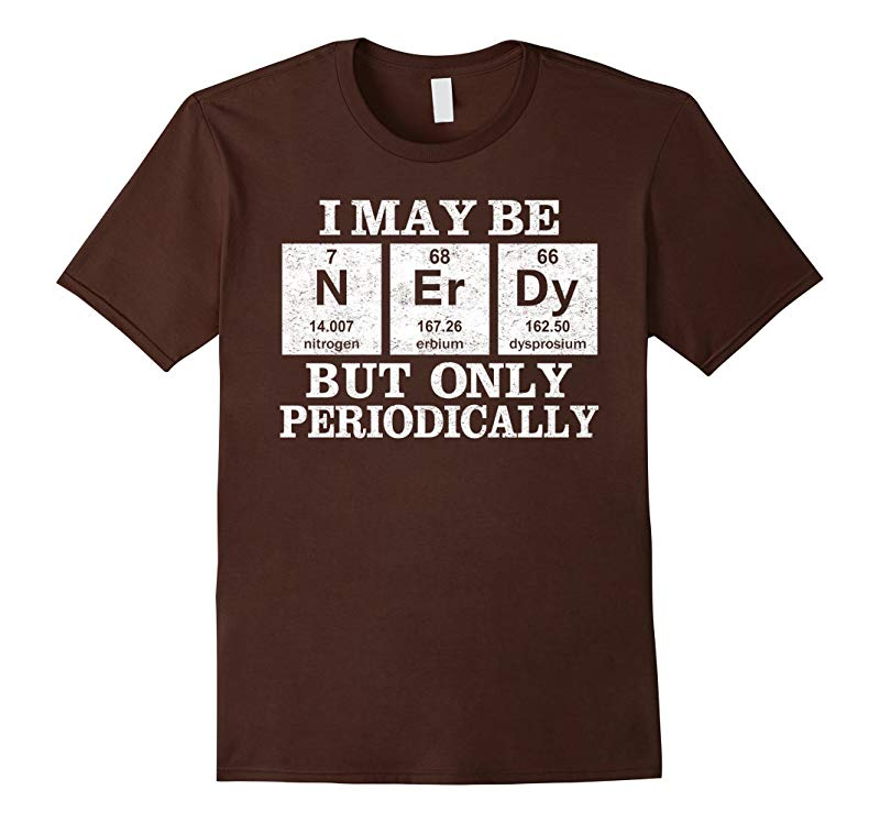 Chemistry T-shirt - I May Be Nerdy but Only Periodically-RT