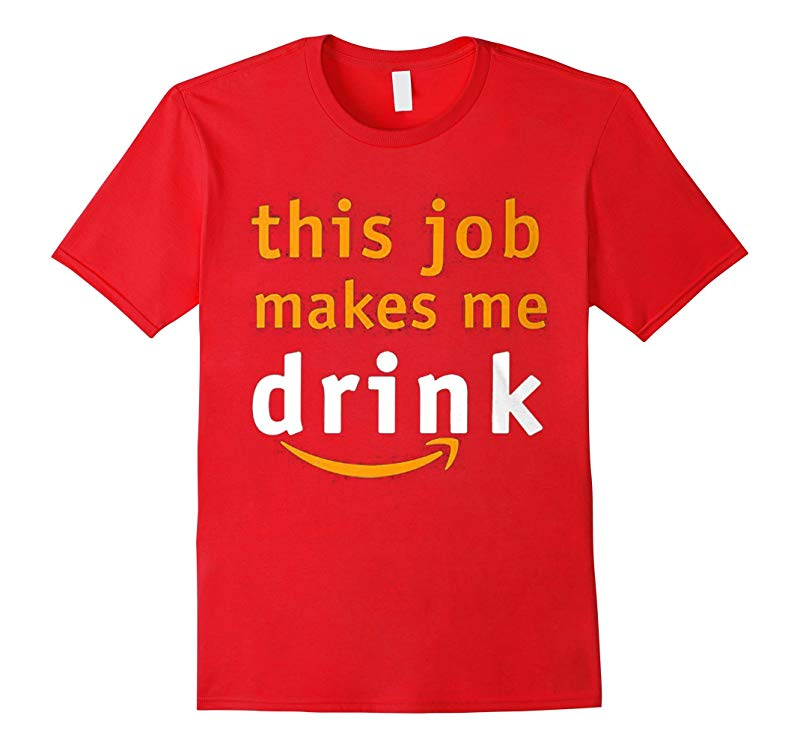 THIS JOB MAKES ME DRINK Tshirt-TH