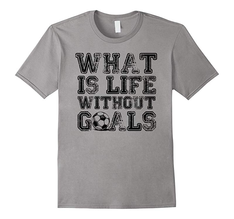 What is life without goals funny soccer t-shirt-RT