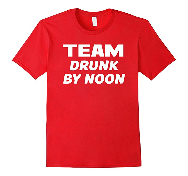 Team Drunk By Noon Funny Alcohol Drinking T-Shirt-CD