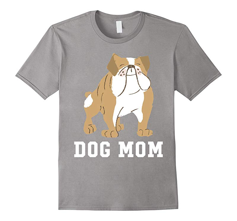 Bulldog Dog Mom - Mothers Day T-Shirt-RT