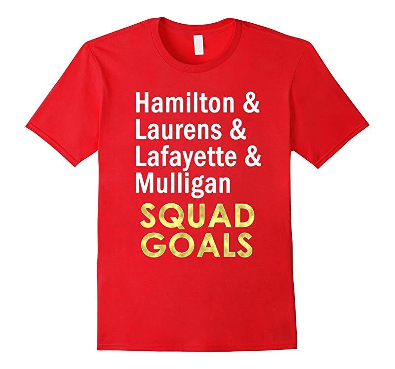 Hamilton Laurens Lafayette Mulligan Squad Goals T-Shirt-RT
