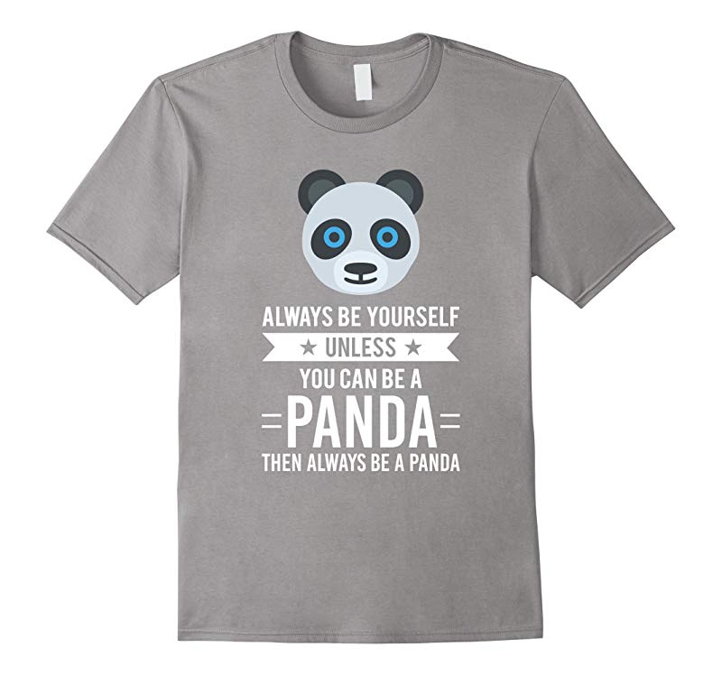 Always Be Yourself Unless You Can Be A Panda T-Shirt-PL