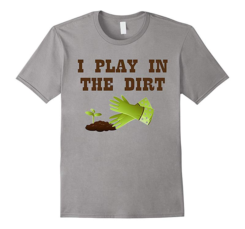 I Play In The Dirt Cute Gardeners Gift Funny T-Shirt-TD