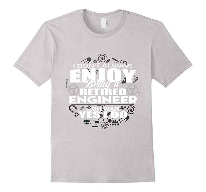 I dont always enjoy being a retired engineer T-shirt-RT