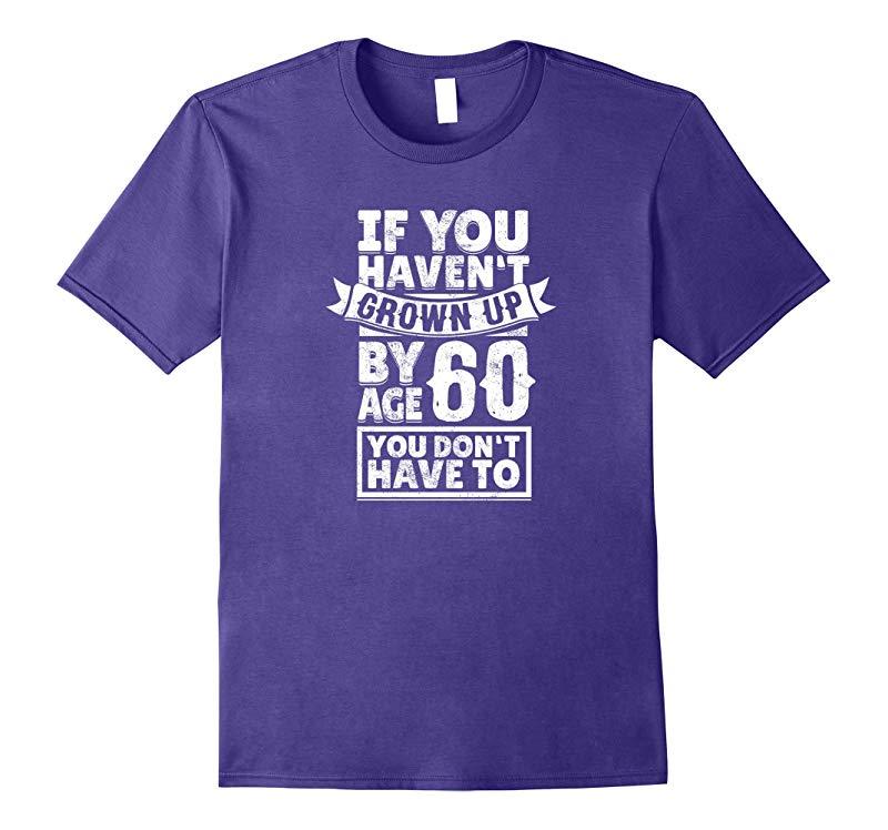 60th Birthday Saying - Hilarious Age 60 Grow Up Fun Gag Gift-RT