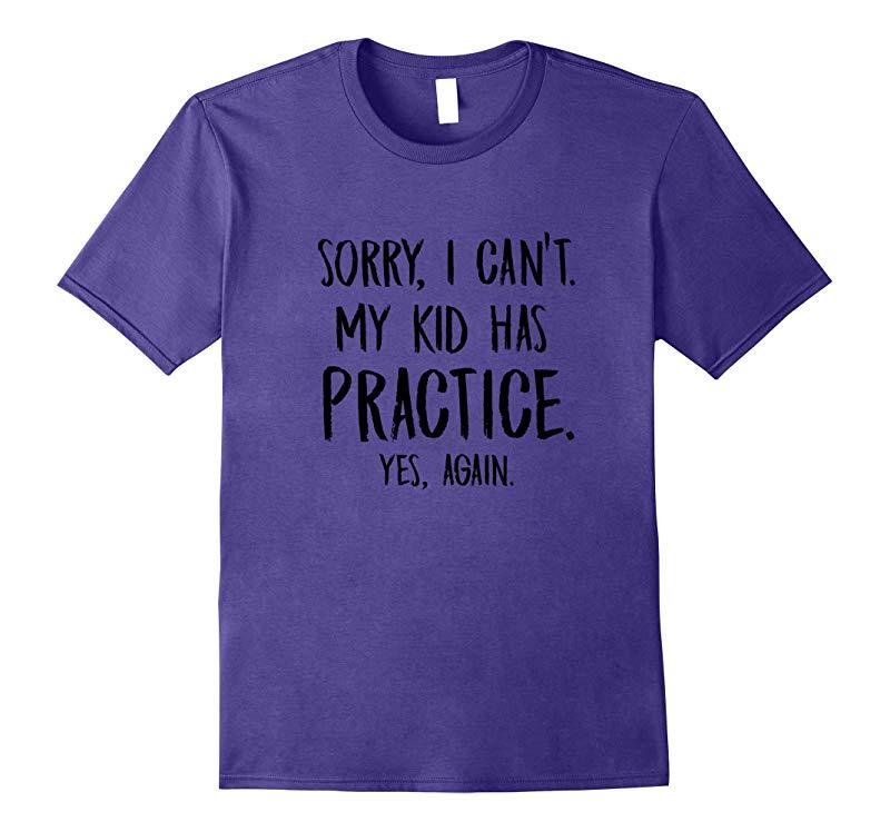 Sorry I cant My Kid has practice again Baseball Mom Shirt-RT