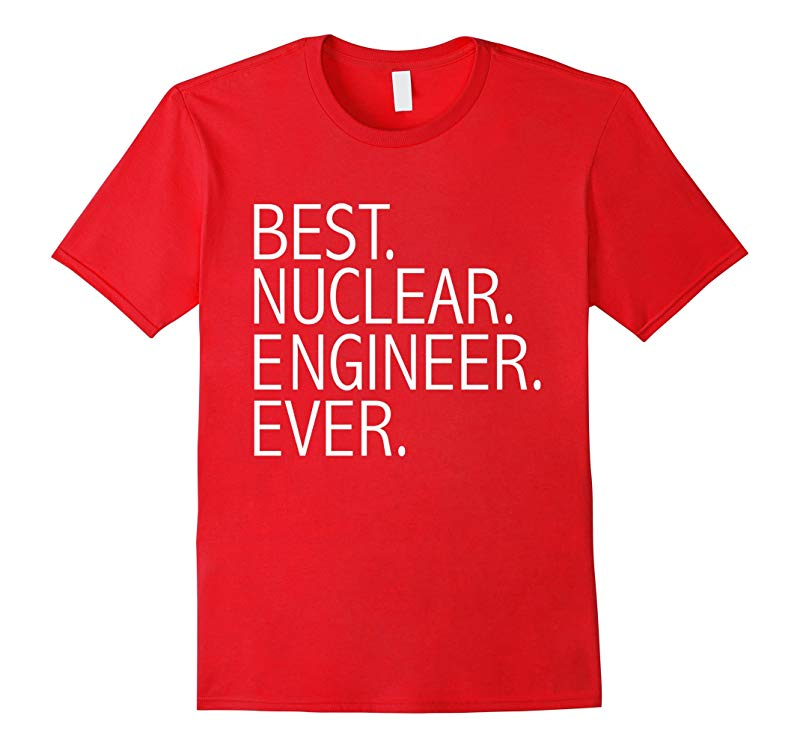 Best Nuclear Engineer Funny T-shirt Nuclear Engineering-RT